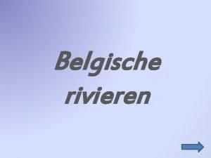 Belgische rivieren Gebruikte symbolen Ga naar mijn volgende