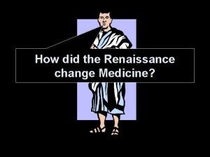 How did the Renaissance change Medicine How did