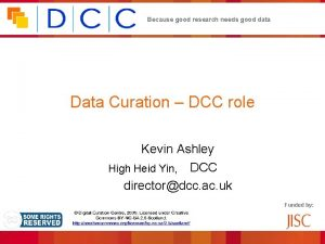 Because good research needs good data Data Curation