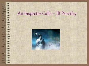 An Inspector Calls JB Priestley An Inspector Calls