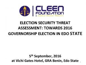 ELECTION SECURITY THREAT ASSESSMENT TOWARDS 2016 GOVERNORSHIP ELECTION