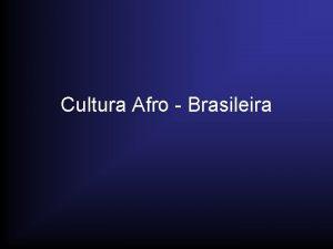 Cultura Afro Brasileira Histria O Brasil um dos
