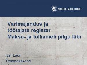 Varimajandus ja ttajate register Maksu ja tolliameti pilgu