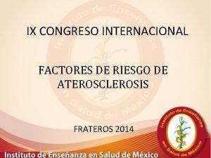 IX CONGRESO INTERNACIONAL FACTORES DE RIESGO DE ATEROSCLEROSIS