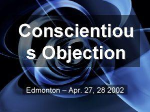 Conscientiou s Objection Edmonton Apr 27 28 2002