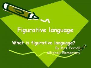 Figurative language What is figurative language By Mrs