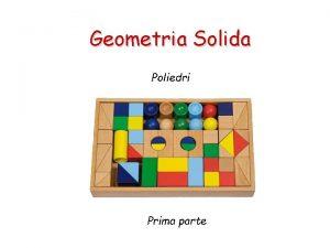Geometria Solida Poliedri Prima parte Geometria Solida La