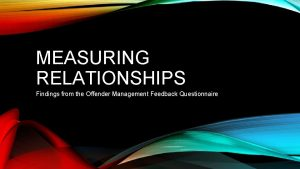 MEASURING RELATIONSHIPS Findings from the Offender Management Feedback