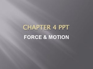 CHAPTER 4 PPT FORCE MOTION FORCE Force is