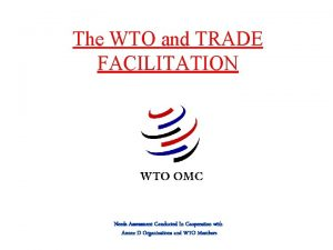 The WTO and TRADE FACILITATION Needs Assessment Conducted