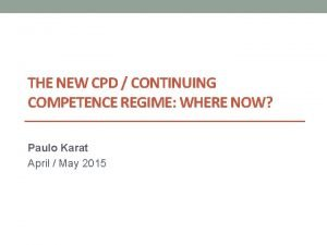 THE NEW CPD CONTINUING COMPETENCE REGIME WHERE NOW