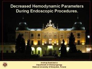 Decreased Hemodynamic Parameters During Endoscopic Procedures Andrzej Sieskiewicz