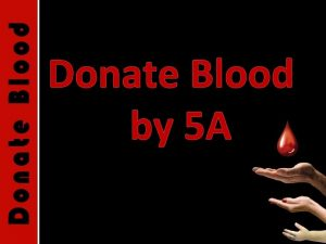 Donate Blood by 5 A Every two seconds