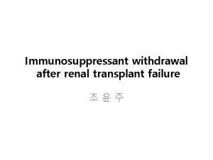 Immunosuppressant withdrawal after renal transplant failure Allograft failure