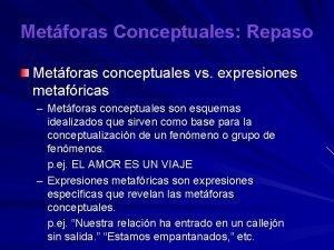 Metforas Conceptuales Repaso Metforas conceptuales vs expresiones metafricas