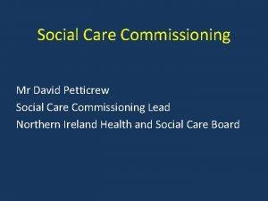 Social Care Commissioning Mr David Petticrew Social Care