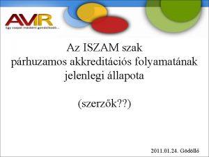Az ISZAM szak prhuzamos akkreditcis folyamatnak jelenlegi llapota