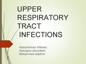 UPPER RESPIRATORY TRACT INFECTIONS Abdulrahman Alfawaz Abdulaziz almontshri
