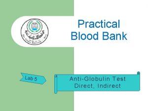 Practical Blood Bank Lab 5 AntiGlobulin Test Direct