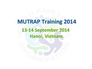 MUTRAP Training 2014 13 14 September 2014 Hanoi