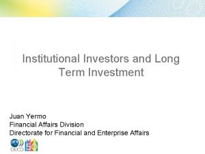 Institutional Investors and Long Term Investment Juan Yermo