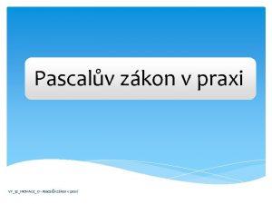 Pascalv zkon v praxi VY32INOVACE17 Pascalv zkon v