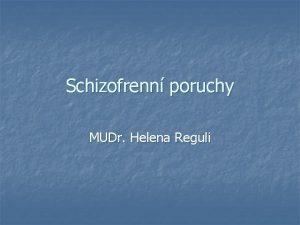Schizofrenn poruchy MUDr Helena Reguli Psychza n n
