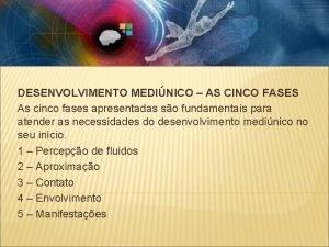 DESENVOLVIMENTO MEDINICO AS CINCO FASES As cinco fases