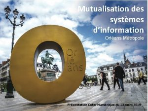 Mutualisation des systmes dinformation Orlans Mtropole Prsentation Coter