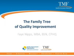 The Family Tree of Quality Improvement Faye Nipps