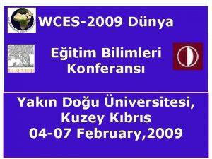 WCES2009 Dnya Eitim Bilimleri Konferans Yakn Dou niversitesi