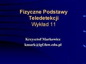 Fizyczne Podstawy Teledetekcji Wykad 11 Krzysztof Markowicz kmarkigf