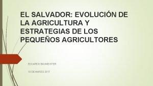 EL SALVADOR EVOLUCIN DE LA AGRICULTURA Y ESTRATEGIAS