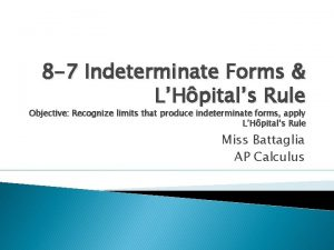 8 7 Indeterminate Forms LHpitals Rule Objective Recognize