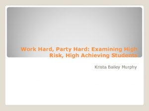 Work Hard Party Hard Examining High Risk High