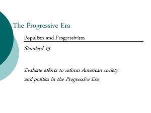 The Progressive Era Populism and Progressivism Standard 13