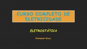 CURSO COMPLETO DE ELETRICIDADE ELETROSTTICA PROFESSOR WALLY ELETROSTTICA