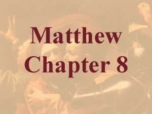 Matthew Chapter 8 Matthew Outline Section 1 of