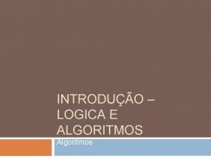 INTRODUO LOGICA E ALGORITMOS Algoritmos O que lgica