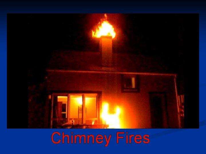 Chimney Fires Chimney Fires n n n n