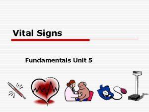 Vital Signs Fundamentals Unit 5 Vital Signs Temperature
