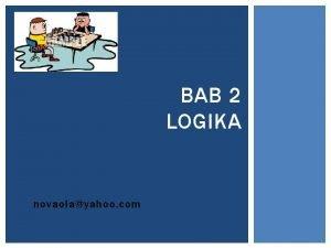 BAB 2 LOGIKA novaolayahoo com PENGERTIAN Logika merupakan