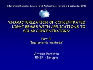 International School on Concentrated Photovoltaics Ferrara 2 6