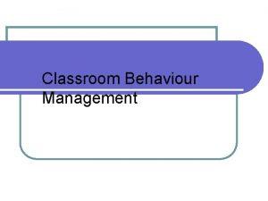 Classroom Behaviour Management Colin Merrin Behaviour Management Consultant