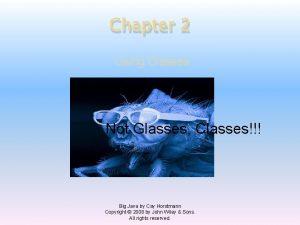 Chapter 2 Using Classes Not Glasses Classes Big