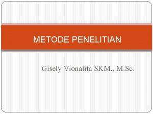 METODE PENELITIAN Gisely Vionalita SKM M Sc Rancangan