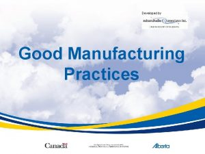 Developed by Good Manufacturing Practices Agenda Good Manufacturing