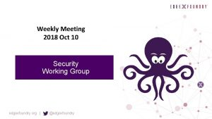 Weekly Meeting 2018 Oct 10 Security Working Group