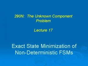 290 N The Unknown Component Problem Lecture 17