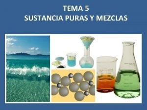 TEMA 5 SUSTANCIA PURAS Y MEZCLAS GUIN TEMA